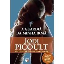 Livro A Guardiã Da Minha Irmã Jodi Picoult