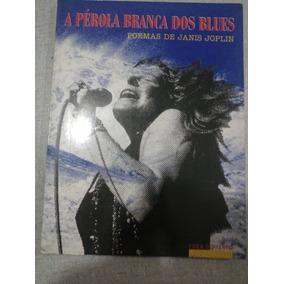 A Pérola Branca Do Blues - Poemas De Janis Joplin