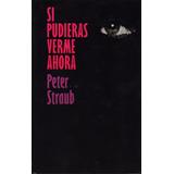 Si Pudieras Verme Ahora - Peter Straub / Círculo De Lectores