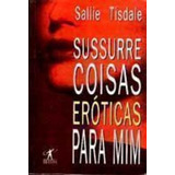 Livro Sussurre Coisas Eróticas Para Mim Sallie Tsdale