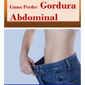 Como Perder Gordura Abdominal- Emagrecer Rápido Envio Grátis
