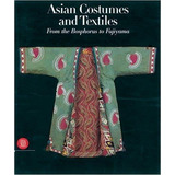 Asian Costumes And Textiles (hb) Skira