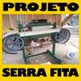 Projeto Maquina Serra Fita Para Madeira Brinde Frete Grátis
