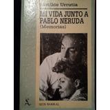 Mi Vida Junto A Pablo Neruda (memorias) Matilde Urrutia.1987