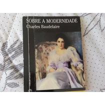 Baudelaire Sobre A Modernidade+freire Pedagogia Da Autonomia