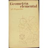 Geometria Elemental - Pogorelov, A. V. - Editorial Mir. 1974