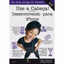 Livro Use A Cabeça Desenvolvendo Para Iphone - Frete Grátis