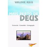 Livro Mais Perto De Deus - Valdir Alves Dos Reis - Novo