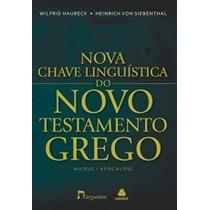 Nova Chave Linguística Do Novo Testamento Grego - Wilfrid