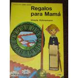 Coleccion Como Hacer - Regalos Para Mama Kapeluz- Con Moldes