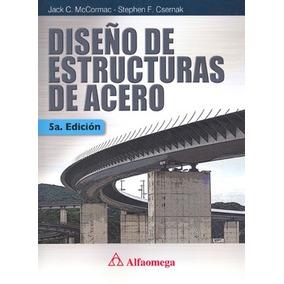 Libro Diseño De Estructuras De Acero/ Mccormac/ Alfaomega