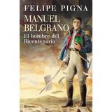 Manuel Belgrano El Hombre Del Bicentenario / Felipe Pigna