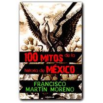 100 Mitos De La Historia De Mexico, Francisco Martín Moreno