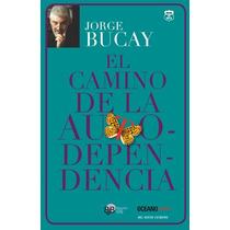 El Camino De La Autodependencia - Bucay, Jorge - Oex#c
