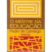 Livro O Mestre Na Educação Pedro De Camargo Vinícius