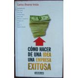 Como Hacer De Una Idea Una Empresa Exitosa - Alvarez Insua