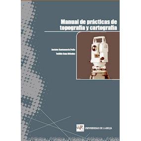 Manual De Prácticas De Topografía Y Cartografía Digital