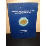 Sociedad Militar Seguro De Vida Inst. Mutualista. Centenario