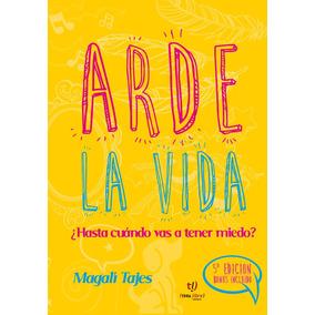 Libro Arde La Vida - Magalí Tajes Parga 5ta Edición - Quinta