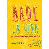 Arde La Vida 5ta- Magalí Tajes - Original-directo Editorial