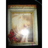 Poldy Bird / Palabras Para Mi Hija Adolescente