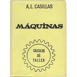 Máquinas: Cálculos De Taller - A. L. Casillas - Digital