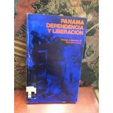 Panamá - Dependencia Y Liberación - Ricaurte Soler - 1986