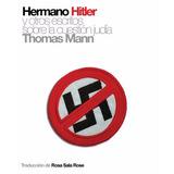 Hermano Hitler Y Otros Escritos Sobre Cuestion Judia. Mann,