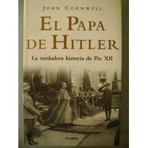 El Papa De Hitler. John Cornwell.