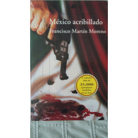Mexico Acribillado / Francisco Martin Moreno