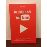 Yo Quiero Ser Youtuber. Ignacio Esains - Sudamericana