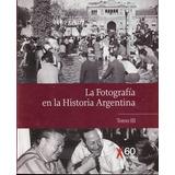 La Fotografía En La Historia Argentina - 60 Años Clarín
