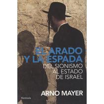 El Arado Y La Espada. Del Sionismo Al Estado De Israel.
