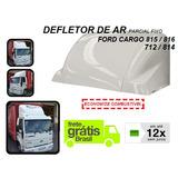 Defletor De Ar Caminhão Ford Cargo 712 814 815 816 1119