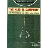 Mi Hijo El Campeon = Roffé, Marcelo ; Fenili, Alfredo ; Gisc