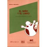 El Niño Y El Libro. Guía Práctica De Estímulo A La Lectura