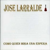 Jose Larralde - Como Quien Mira Una Espera - Los Chiquibum