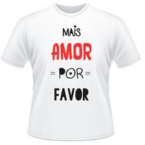 Camiseta Mais Amor Por Favor Frente Verso Camisa