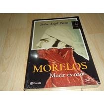 Libro Morelos Morir Es Nada Pedro Angel Palou Nuevo