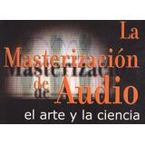 Libro Digital La Masterización De Audio - Arte Y Ciencia