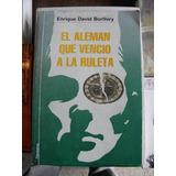 El Aleman Que Vencio A La Ruleta - Enrique David Borthiry