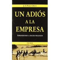 Un Adios A La Empresa; Pérez-orive José Félix Envío Gratis