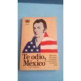 Te Odio Mexico Por J. R. Poinset Memorias De Primer Embajado