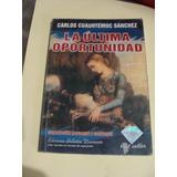 Libro La Ultima Oportunidad , Carlos Cuahtemoc Sanchez , 1