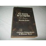 El Santo De La Espada - Ricardo Rojas - Eudeba - 1978.