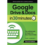 Book : Google Drive & Docs In 30 Minutes (2nd Edition): T...