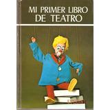 Mi Primer Libro De Teatro. Lecturas Everest 2000.
