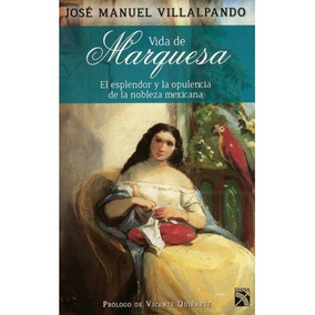 Vida De Marquesa Jose Manuel Villalpando