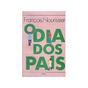 O Dia Dos Pais - Francois Nourissier