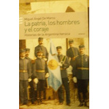 La Patria, Los Hombres Y El Coraje. Miguel Ángel De Marco